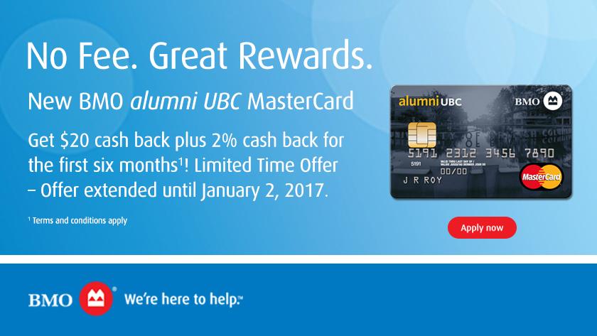 No Fee. Great Rewards. The new BMO alumni UBC MasterCard. Apply Now.