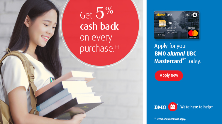 BMO alumni UBC Mastercard - Get 5% cash back on every purchase. Apply for your BMO alumni UBC Mastercard* today.