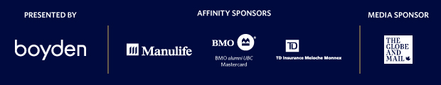 Presented by Boyden. Affinity sponsors: Manulife, BMO alumni UBC Mastercard, TD Insurance Meloche Monnex. Media sponsor: The Globe and Mail.