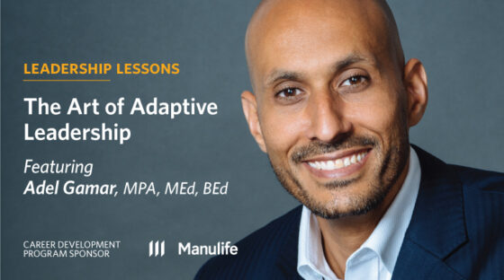 The Art of Adaptive Leadership: Featuring Adel Gamar, MPA, MEd, BEd