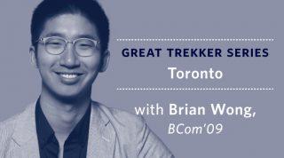 Great Trekker Series: Toronto - With Brian Wong, BCom'09