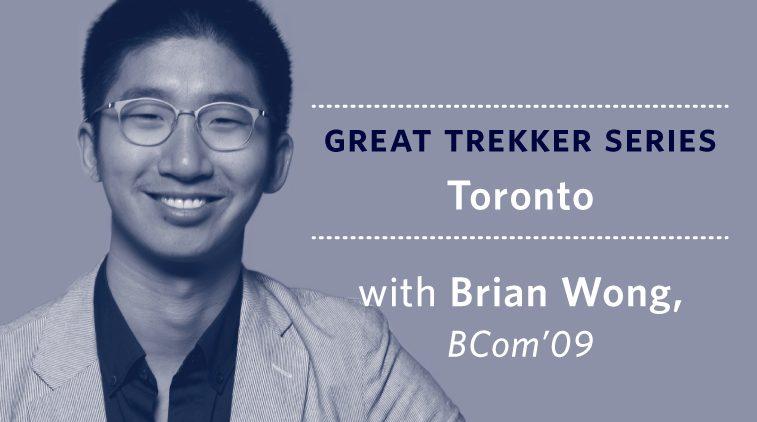 Great Trekker Series: Toronto – With Brian Wong, BCom'09