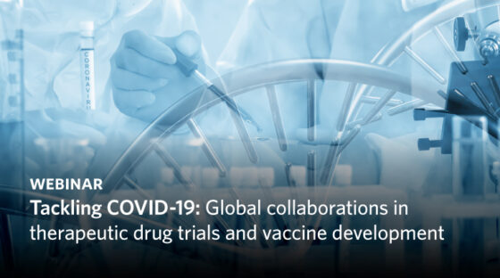 Webinar - Tackling COVID-19: Global collaborations in therapeutic drug trials and vaccine development