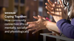 Webinar - Coping Together: How community connection lifts us mentally, socially, and physiologically