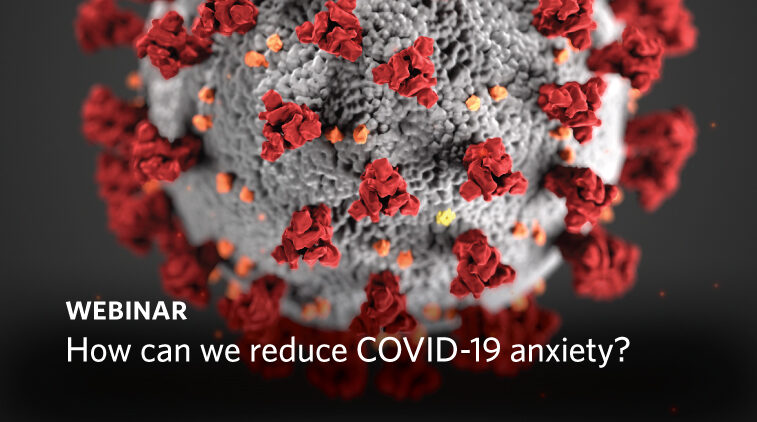 Webinar – How can we reduce COVID-19 anxiety?
