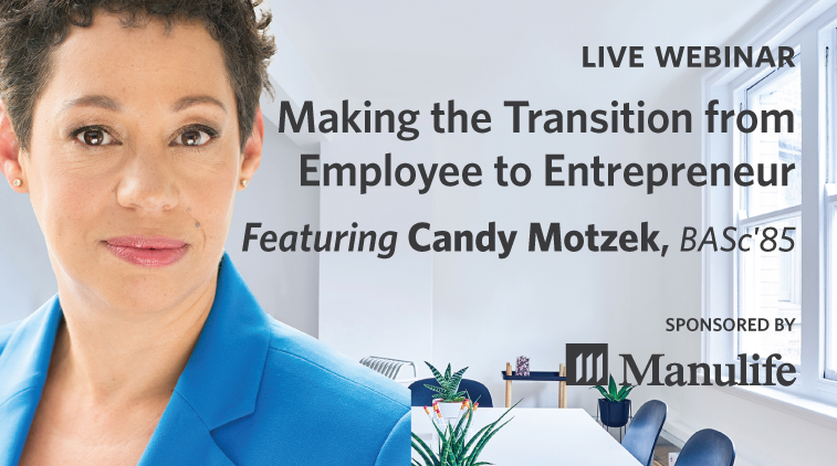 Live Webinar - Making the Transition from Employee to Entrepreneur - Featuring Candy Motzek, BASc'85. Sponsored by Manulife