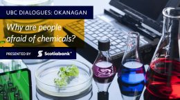UBC Dialogues: Kelowna - Why are people afraid of chemicals? Presented by Scotiabank