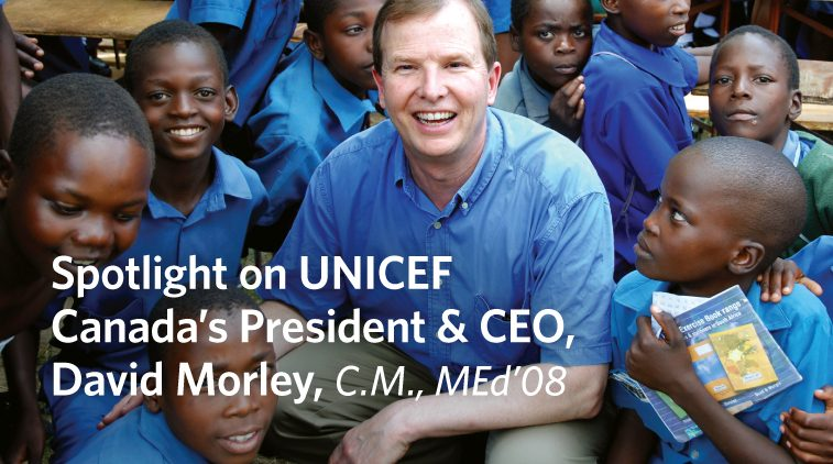 Spotlight on UNICEF Canada's President & CEO, David Morley, C.M., MEd'08