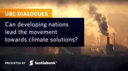 UBC Dialogues: Can Developing Nations Lead the Movement Towards Climate Solutions?