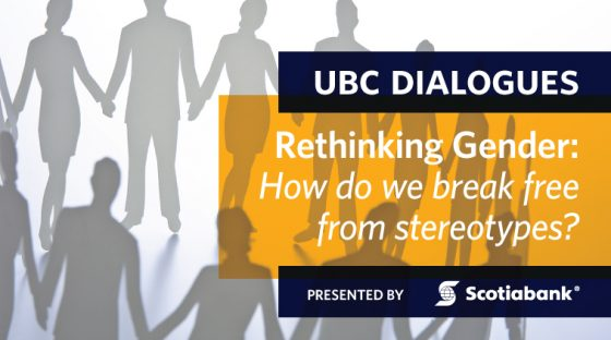 UBC Dialogues - Rethinking Gender: How do we break free from stereotypes? Presented by Scotiabank