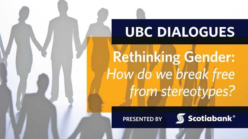 UBC Dialogues - Rethinking Gender: How do we break free from stereotypes?