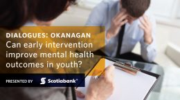 UBC Dialogues: Okanagan - Can early intervention improve mental health outcomes in youth? Presented by Scotiabank