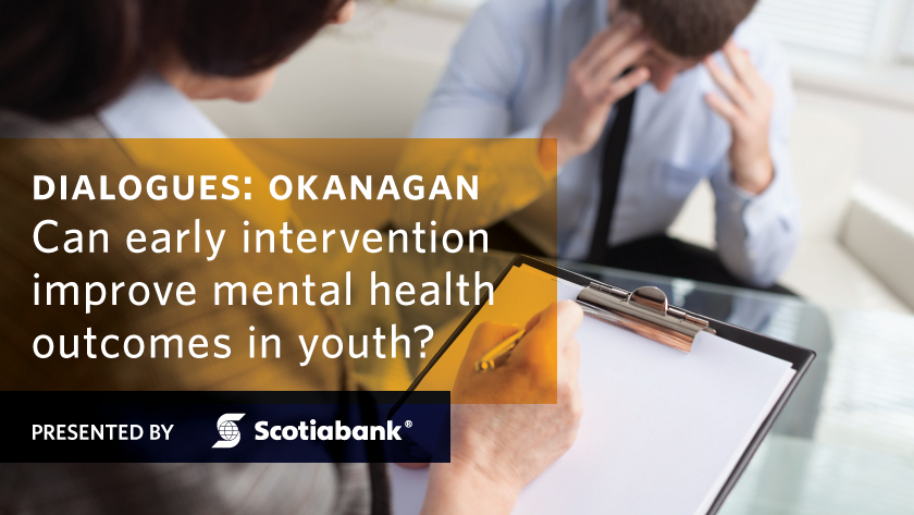 Dialogues: Okanagan - Can early intervention improve mental health outcomes in youth? Presented by Scotiabank