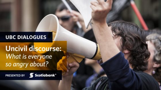 UBC Dialogues - Uncivil Discourse: What is everyone so angry about? Presented by Scotiabank