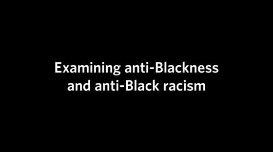 Examining anti-Blackness and anti-Black racism