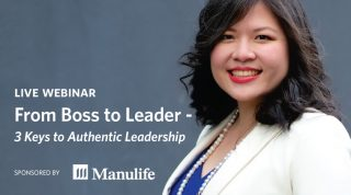 Live Webinar - From Boss To Leader: 3 Keys to Authentic Leadership. Sponsored by Manulife