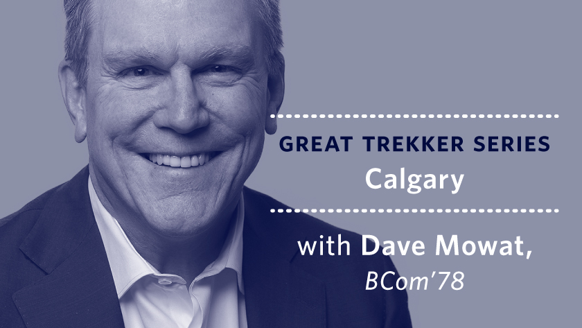 Great Trekker Series: CAlgary - With Dave Mowat, BCom'78