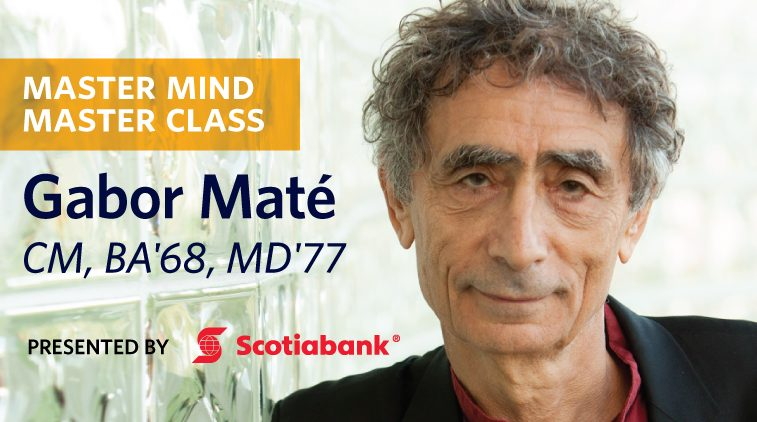 Master Mind Master Class with Gabor Maté, CM, BA'68, MD'77