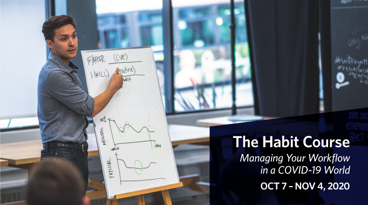The Habit Course - Managing Your Workflow in a COVID-19 World