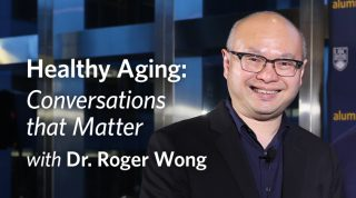 Healthy Aging: Conversations that Matter - With Dr. Roger Wong