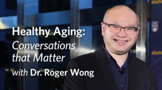Healthy Aging: Conversations that Matter, with Dr. Roger Wong