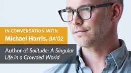 In Conversation with Michael Harris, BA'02 - Author of Solitude: A Singular Life in a Crowded World