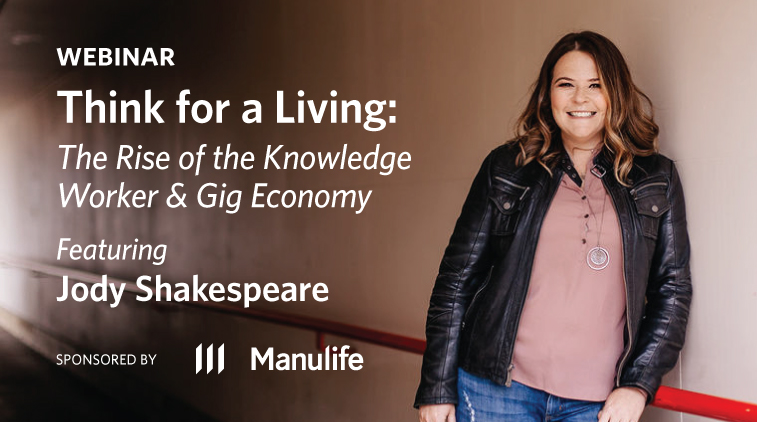 Webinar - Thing for a Living: The Rise of the Knowledge Worker & Gig Economy - Featuring Jody Shakespeare. Sponsored by Manulife