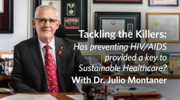Tackling the Killers: Has preventing HIV/AIDS provided a key to Sustainable Healthcare? With Dr. Julio Montaner