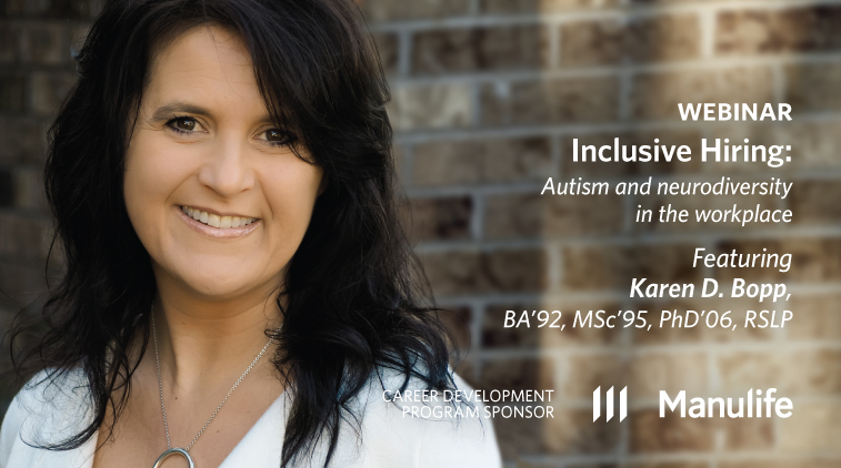 Webinar – Inclusive Hiring: Autism and neurodiversity in the workplace - Featuring Karen Bopp, BA'02, MSc'95, PhD'06 - Sponsored by Manulife