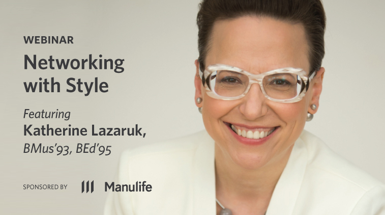 Networking with Style - Featuring Katherine Lazaruk, BMus'93, BEd'95 - Sponsored by Manulife