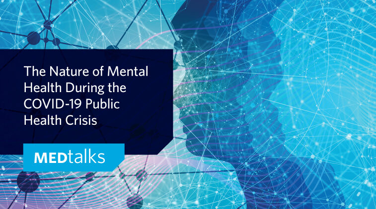 MEDTalks – The Nature of Mental Health During the COVID-19 Public Health Crisis