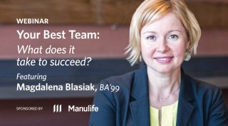 Webinar - Your Best Team: What does it take to succeed? Featuring Magdalena Blasiak, BA'99. Sponsored by Manulife