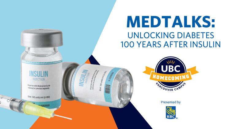 UBC Homecoming – MEDTalks: Unlocking Diabetes 100 Years After Insulin
