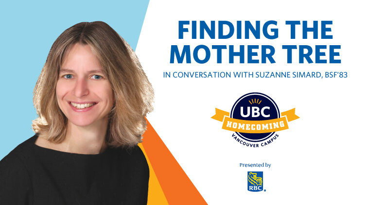 UBC Homecoming – Finding the Mother Tree: In Conversation with Prof. Suzanne Simard, BSF'83