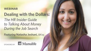 Webinar - Dealing with the Dollars: The HR Insider Guide to Talking About Money During the Job Search. Featuring Natasha Jeshani, BA'05