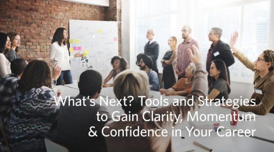 What's Next? Tools and Strategies to Gain Clarity, Momentum and Confidence in Your Career