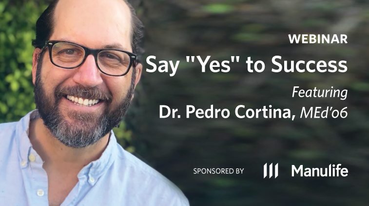 """Say """"Yes"""" to Success, featuring Dr. Pedro Cortina, MEd'06"""