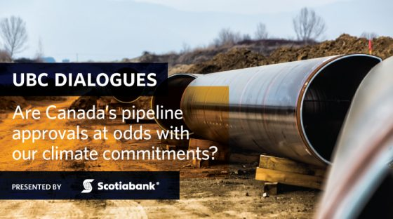 UBC Dialogues: Are Canada's pipeline approvals at odds with our climate commitments?