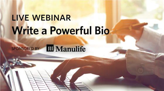 Live Webinar: Write a Powerful Bio - Sponsored by Manulife