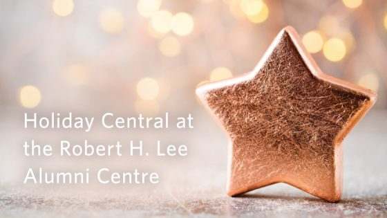 Holiday Central at the Robert H. Lee Alumni Centre