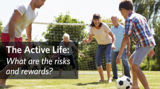 The Active Life: What are the risks and rewards?