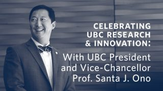 Celebrating UBC Research & Innovation: With UBC President & Vice-Chancellor, Professor Santa J. Ono