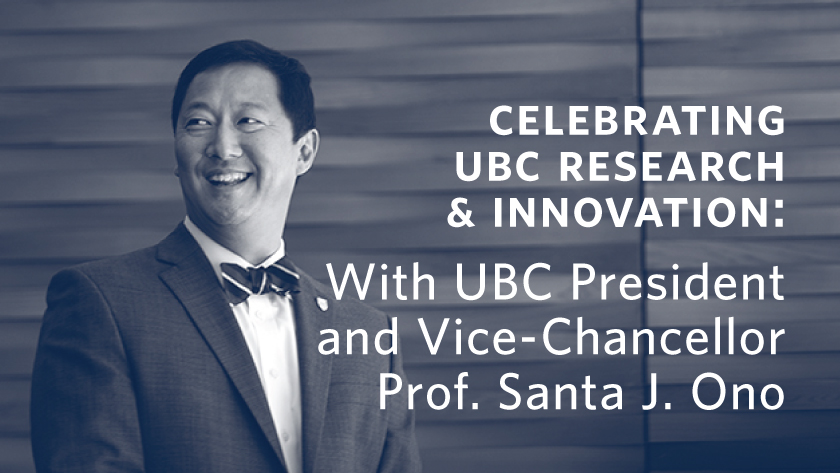 Celebrating UBC Research and Innovation: With UBC President and Vice-Chancellor Prof. Santa J. Ono