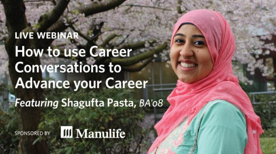 Webinar: How to use Career Conversations to Advance your Career Featuring Shagufta Pasta, BA'08 - Presented by Manulife