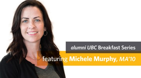 alumni UBC Breakfast Series: Featuring Michele Murphy, MA'10