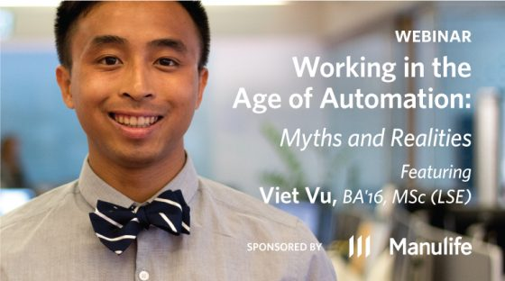 Webinar - Working in the Age of Automation: Myths and Realities, featuring Viet Vu, BA'16, MSc (LSE). Sponsored by Manulife.