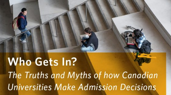 Who Gets In? The Truths and Myths of how Canadian Universities Make Admissions Decisions?