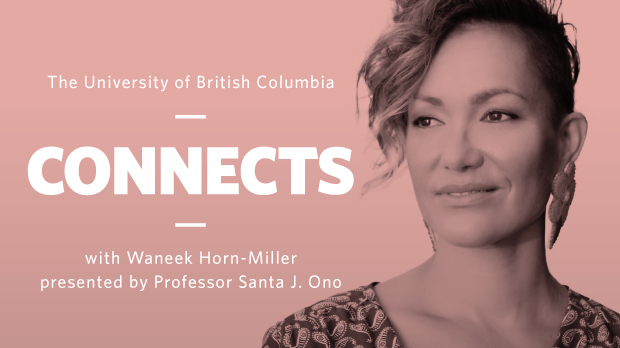 UBC Connects with Waneek Horn-Miller, presented by Professor Santa J. Ono